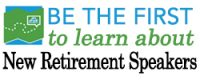 Be the first to know about new retirement speakers!