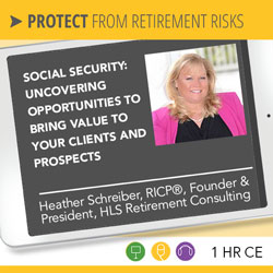 Social Security: Uncovering Opportunities to Bring Value to Your Clients and Prospects - Heather Schreiber