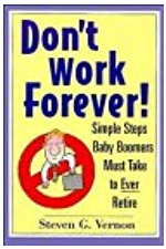 Don't Work Forever!: Simple Steps Baby Boomers Must Take to Ever Retire by Steve Vernon