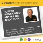 """How to """"Pensionize"""" Any IRA or 401(k) Plan – Steve Vernon"""