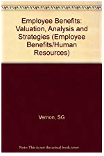 Employee Benefits: Valuation, Analysis and Strategies (Employee Benefits Human Resources Library) by Steve Vernon